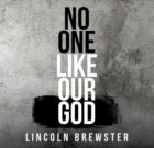 NO ONE LIKE OUR GOD (Lincoln Brewster)